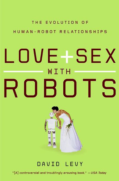 """In 2007, in his book, """"Love + Sex with Robots: The Evolution of the Human-robot Relationships"""", David Levy prognosticates that by 2050, people will be doing the no-pants dance with robots. Credit: HarperCollins Publishers."""