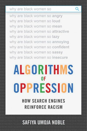 Safiya Noble's 2018 book, 'Algorithms of Oppression.' Image credit: NYU Press.