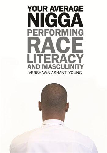 Your Average Nigga: Performing Race, Literacy and Masculinity by Vershawn Ashanti Young. Photo credit: Wayne State University Press.